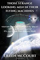 Those strange looking men in their flying machines: Visitors from beyond time & space? Or from planet Earth? ETs, UFOs and who knows what!