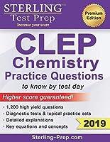 Sterling Test Prep CLEP Chemistry Practice Questions: High Yield CLEP Chemistry Questions