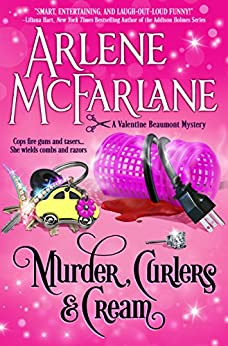 Murder, Curlers, and Cream: A Valentine Beaumont Mystery (The Murder, Curlers Series Book 1) by [McFarlane, Arlene]