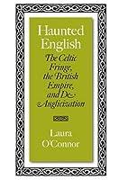 Haunted English: The Celtic Fringe, the British Empire, And De-Anglicization