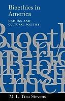 Bioethics in America: Origins and Cultural Politics