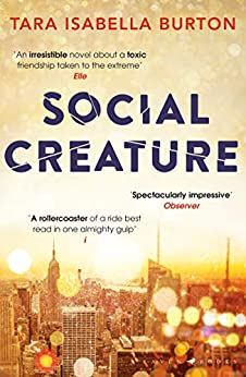 Social Creature: 'A Ripleyesque exploration of female insecurity set among the socialites of Manhattan' (Guardian) by [Burton, Tara Isabella]
