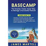 Basecamp: The Smarter, Faster, Easier Way to Manage a Successful Podcast (English Edition)
