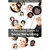 A Newbies Guide to Social Networking: Includes Beginner Guides to Facebook, Google+, Twitter, Path, LinkedIn, Instagram, FourSquare, Flickr, GoodReads, and Reddit (English Edition)