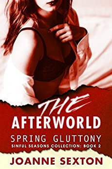 [Sexton, Joanne]のThe Afterworld: Spring Gluttony (Sinful Seasons Collection Book 2) (English Edition)