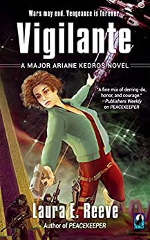 Vigilante (The Major Ariane Kedros Novels Book 2) by [Reeve, Laura E.]