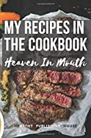 My Recipes In The Cookbook.Heaven In Mouth.: The most delicious recipes. Author's design of a cookbook. Save your favorite recipes on 110 pages and share them with your friends.