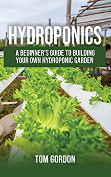 Hydroponics: A Beginner's Guide to Building Your Own Hydroponic Garden by [Gordon, Tom]