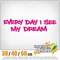 Every Day I see my Dream - 3つのサイズで利用できます 15色 - ネオン+クロム! ステッカービニールリアウインドウ