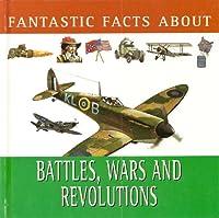 Battles, Wars and Revolutions (Fantastic Facts)