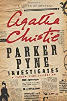 Parker Pyne Investigates: A Parker Pyne Collection