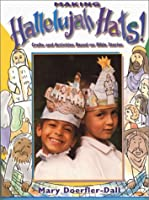 Making Hallelujah Hats!: Crafts and Activities Based on Bible Stories