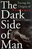 The Dark Side Of Man: Tracing The Origins Of Violence (Helix Books)
