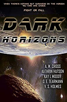 Dark Horizons: A Collection of Near-Future, Dystopian, and Cyberpunk Sci-fi: multi author 5 book box set by [Holmes, V. S., Hutson, Kathrin, Tearmann, O. E., Moody, Kay L, Cross, A. W.]