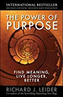 The Power of Purpose: Creating Meaning in Your Life and Work