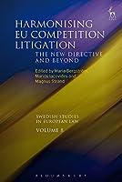 Harmonising EU Competition Litigation (Swedish Studies in European Law)