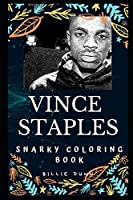 Vince Staples Snarky Coloring Book: An American Rapper. (Vince Staples Snarky Coloring Books)