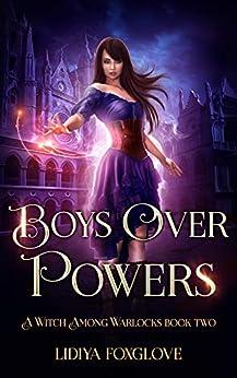 Boys Over Powers: A Paranormal Academy Series (A Witch Among Warlocks Book 2) by [Foxglove, Lidiya]