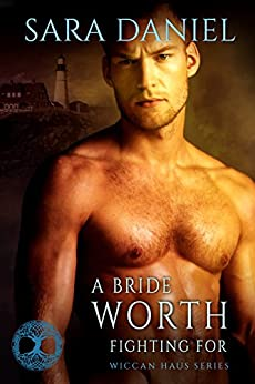 A Bride Worth Fighting For (Wiccan Haus #11) by [Daniel, Sara]