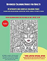 Advanced Coloring Books for Adults (40 Complex and Intricate Coloring Pages): An Intricate and Complex Coloring Book That Requires Fine-Tipped Pens and Pencils Only: Coloring Pages Include Buildings, Architecture, Fantasy, Animals, Patterns & Flowers