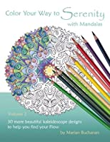 Color Your Way to Serenity with Mandalas: 30 more beautiful kaleidoscope designs to help you find your Flow