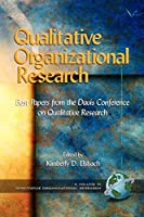 Qualitative Organizational Research: Best Papers from the Davis Conference on Qualitative Research (Advances in Qualitative Organization Research)
