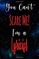 You Can't Scare Me! I'm A Lyricist: The perfect gift for the professional in your life - Funny 119 page lined journal!