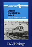 Diesels and Electrics in Action: Picture History of British Rail