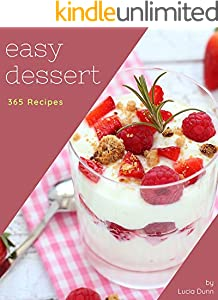 365 Easy Dessert Recipes: The Easy Dessert Cookbook for All Things Sweet and Wonderful! (English Edition)