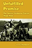 Unfulfilled Promise: The Soviet Airborne Forces 1928-1945