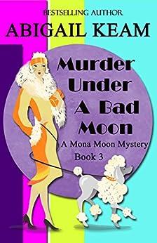 Murder Under A Bad Moon: A 1930s Mona Moon Mystery Book 3 by [Keam, Abigail]