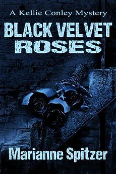 BLACK VELVET ROSES (A Kellie Conley Mystery) (Kellie Conley Mysteries Book 3) by [Spitzer, Marianne]