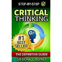 Critical Thinking: The Definitive Guide:Think with Clarity, Logic, Intent, Positive Manifestation (Critical Thinking, Emotional Intelligence, Problem Solving, ... Skills, Brain Improvement, Brain Logic)