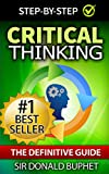 Critical Thinking: The Definitive Guide:Think with Clarity, Logic, Intent, Positive Manifestation (Critical Thinking, Emotional Intelligence, Problem Solving, ... Improvement, Brain Logic) (English Edition)