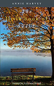 The Little Book of Still: Calm for Busy Lives by [Harvey, Annie]