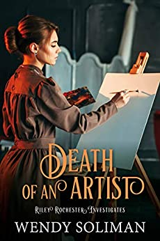 Death of an Artist (Riley Rochester Investigates Book 5) by [Soliman, Wendy]