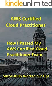 How I Passed My AWS Certified Cloud Practitioner Exam: Successfully Worked out Tips (English Edition)