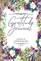 The 30-Day Gratitude Journal A Mindful Practice for Lifetime of Happiness: Good Days Start With Gratitude: A 30  days Guide To Cultivate An Attitude Of Gratitude: Gratitude Journal