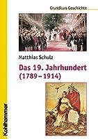 Das 19. Jahrhundert 1789-1914: Unter Mitarbeit Von Michael Erbe Und Nicola Brauch (Grundkurs Geschichte)