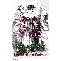 Illusions perdues (illustré): Scènes de la vie de Province. 3 parties (French Edition)