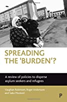 Spreading the Burden: A Review of Policies to Disperse Asylum-Seekers and Refugees