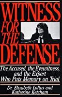 Witness for the Defense: The Accused, the Eyewitness and the Expert Who Puts Memory on Trial by Dr. Elizabeth Loftus Katherine Ketcham(1992-07-15)