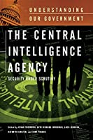The Central Intelligence Agency: Security Under Scrutiny (Understanding Our Government)