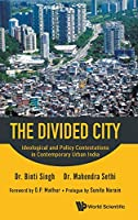 The Divided City: Ideological and Policy Contestations in Contemporary Urban India