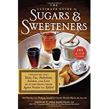The Ultimate Guide to Sugars and Sweeteners: Discover the Taste, Use, Nutrition, Science, and Lore of Everything from Agave Nectar to Xylitol by Alan Barclay PhD Philippa Sandall Claudia Shwide-Slavin MS RD CDE(2014-12-16)