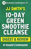 Summary of 10-Day Green Smoothie Cleanse: By JJ Smith | Digest & Review [並行輸入品]
