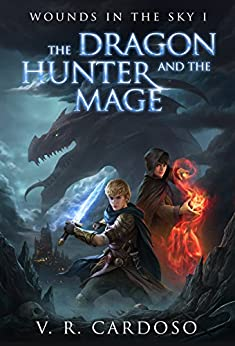 The Dragon Hunter and the Mage (Wounds in the Sky Book 1) by [Cardoso, V. R.]