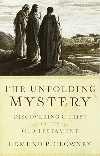 Download The Unfolding Mystery (2D. Ed.): Discovering Christ in the Old Testament 1596388927