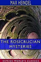 The Rosicrucian Mysteries (Esprios Classics)