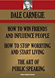 HOW TO WIN FRIENDS AND INFLUENCE PEOPLE;  HOW TO STOP WORRYING AND START LIVING; THE ART OF PUBLIC SPEAKING: THE DALE CARNEGIE TRILOGY (Timeless Wisdom Collection Book 194) (English Edition)